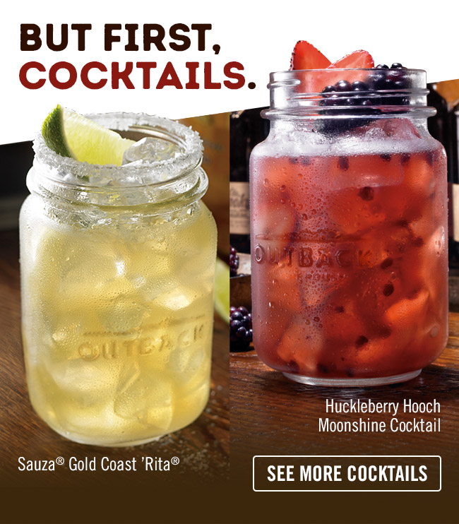 But first, Cocktails. See all of our cocktails at Outback.com/Bar/Cocktails.