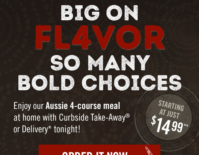 Big on FLAVOR, so many bold choices starting at just $14.99**