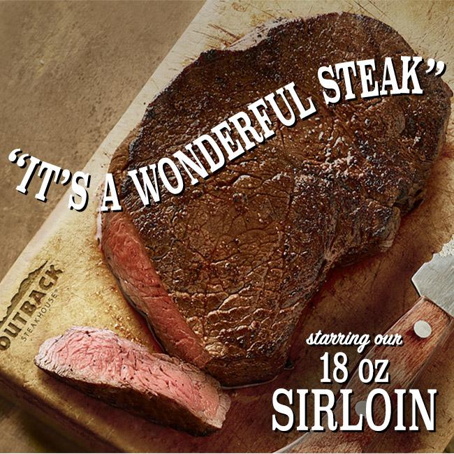 It's a Wonderful Steak! Featuring our 18 oz Sirloin.