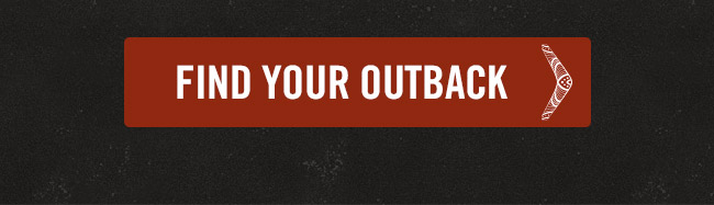 Find your Outback at Outback.com/Locations.