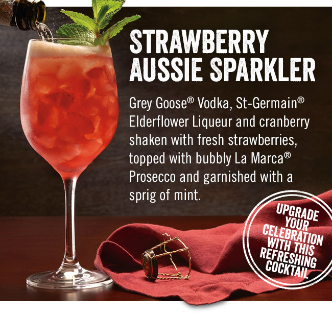 Upgrade your celebration with our Strawberry Aussie Sparkler! Grey Goose® Vodka, St-Germain® Elderflower Liqueur and cranberry shaken with fresh strawberries, topped with bubbly La Marca® Prosecco and garnished with a sprig of mint.