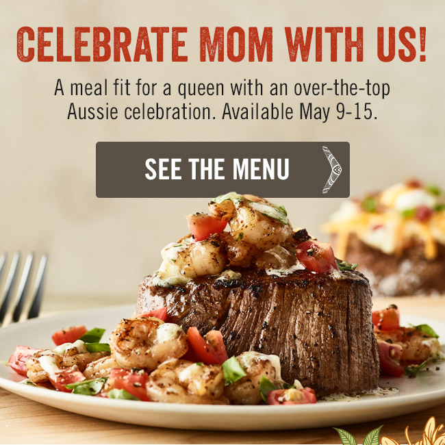 Celebrate Mom with us! A meal fit for a queen with an over-the-top Aussie celebration. Available May 9-15.