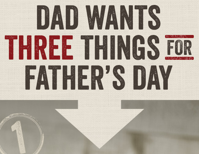 Dad wants three things for Father's Day...