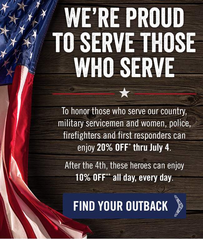 We're proud to serve those who serve. To honor those who serve our country, military servicemen and women, police, firefighters and first responders can enjoy 20% off* thru July 4. After the 4th, these heroes can enjoy 10% off** all day, every day.