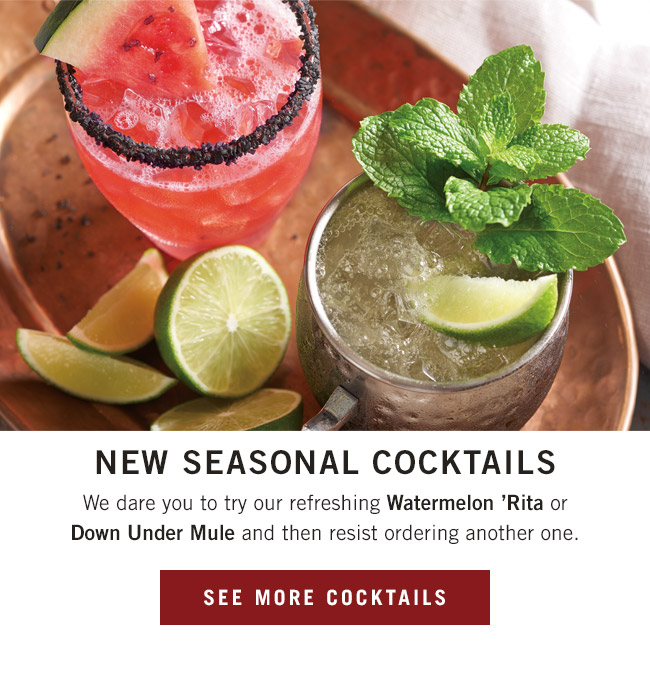 NEW Seasonal Cocktails - We dare you to try our refreshing Watermelon 'Rita or Down Under Mule and then resist ordering another one.