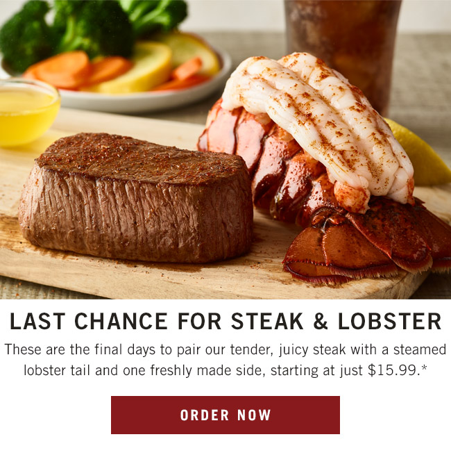 Last chance  for Steak & Lobster! These are the final days to pair our tender, juicy steak with a steamed lobster tail and one freshly made side.