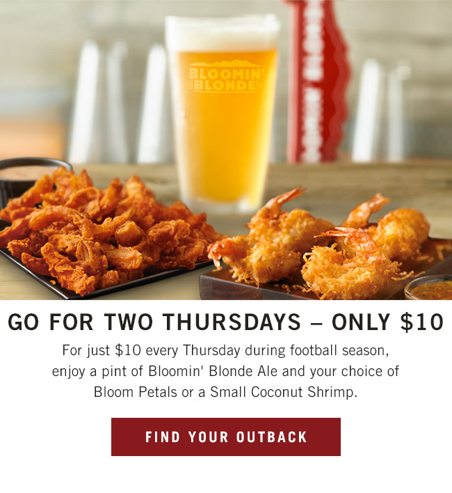 Go For Two Thursdays - For just $10 every Thursday during football season, enjoy a pint of Bloomin' Blonde Ale and your choice of Bloom Petals or a Small Coconut Shrimp.