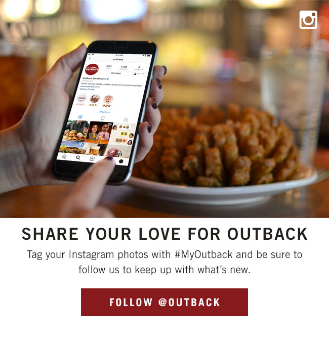 Share your love for Outback! Tag your Instagram photos with #MyOutback and be sure to follow us to keep up with what's new.
