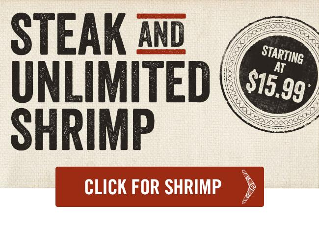 Steak & Unlimited Shrimp starting at just $15.99*