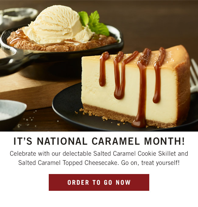 It's National Caramel Month! Celebrate with our delectable Salted Caramel Cookie Skillet and Salted Caramel Topped Cheesecake. Go on, treat yourself!