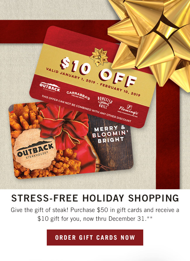 Stress-free holiday shopping... Give them the gift of steak! Purchase $50 in gift cards and receive a $10 gift for you, now thru December 31.**