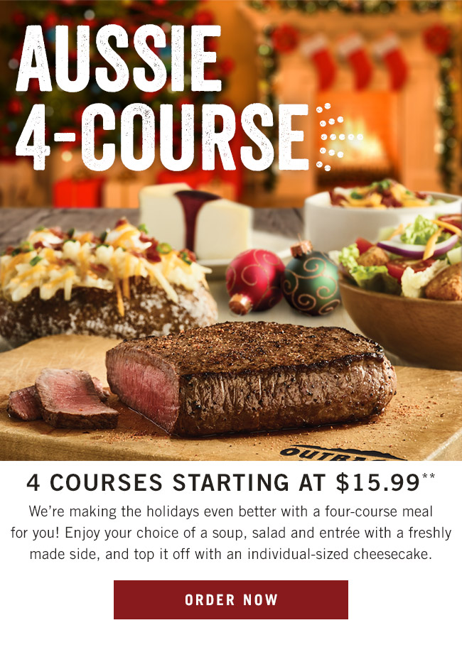 Our Aussie 4-Course meal is back! We're making the holidays even better with a four-course meal for you! Enjoy your choice of a soup, salad and entrée with a freshly made side, and top it off with an individual-sized cheesecake.