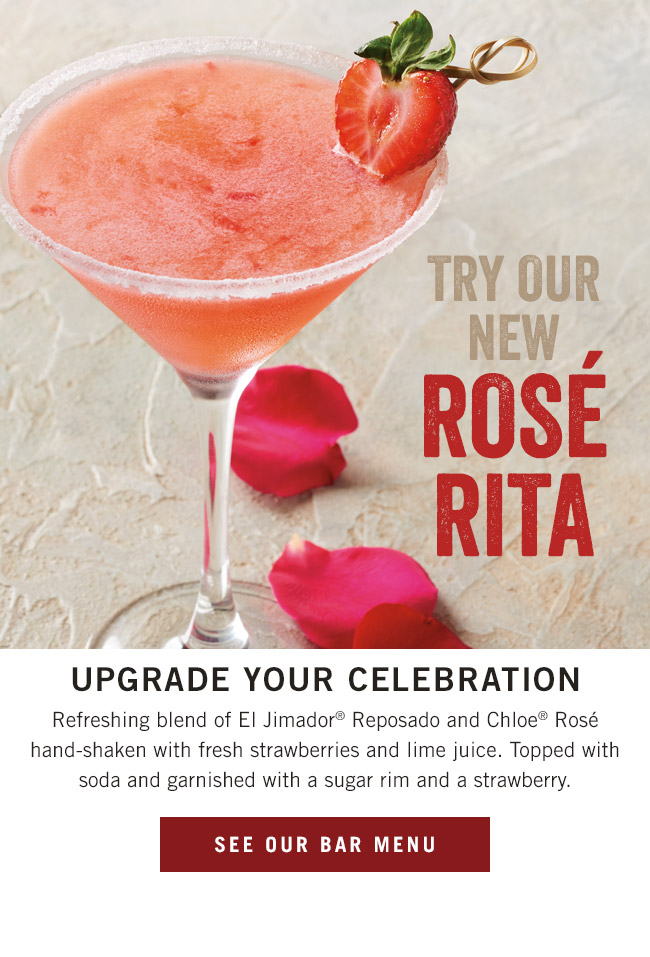 Try our new Rosé Rita! Upgrade your celebration with our refreshing blend of El Jimador® Reposado and Chloe® Rosé hand-shaken with fresh strawberries and lime juice. Topped with soda and garnished with a sugar rim and a strawberry.