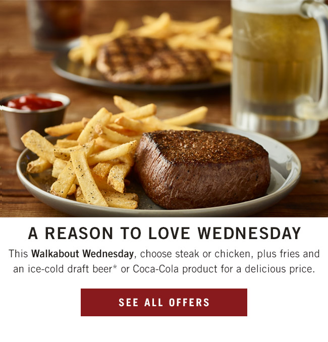 A reason to love Wednesday. This Walkabout Wednesday, choose steak or chicken, plus fries and an ice-cold Coca-Cola product for a delicious price.