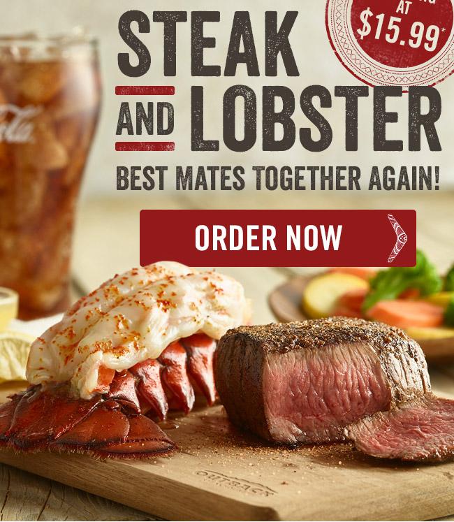 STEAK & LOBSTER. Best Mates, Together Again! Starting at $15.99*