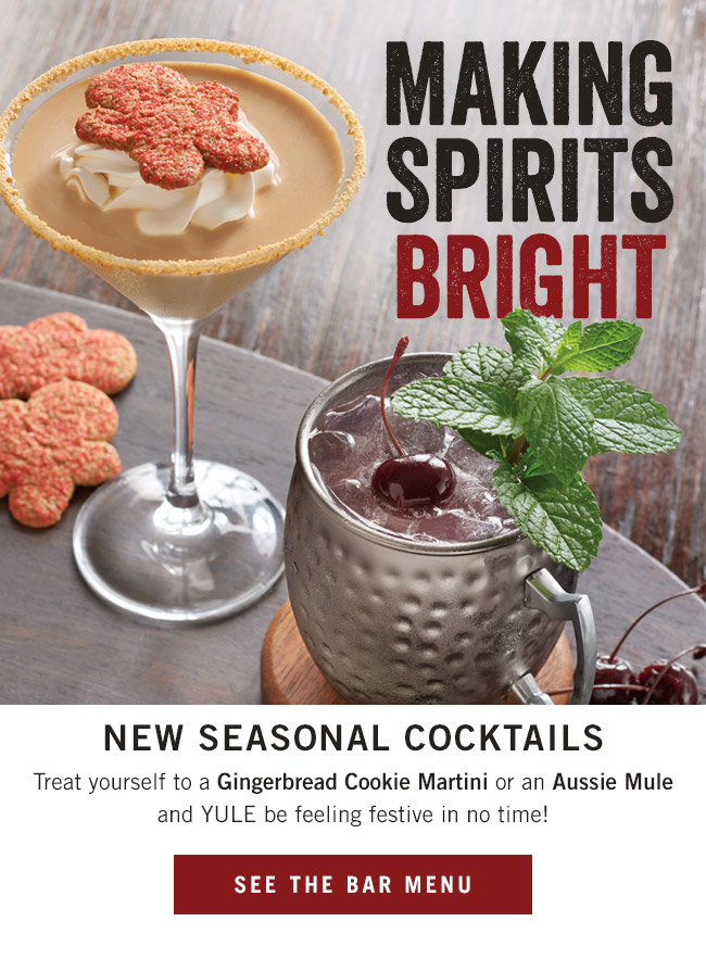 Making spirits bright! New seasonal cocktails. Treat yourself to a Gingerbread Cookie Martini or an Aussie Mule and YULE be feeling festive in no time!