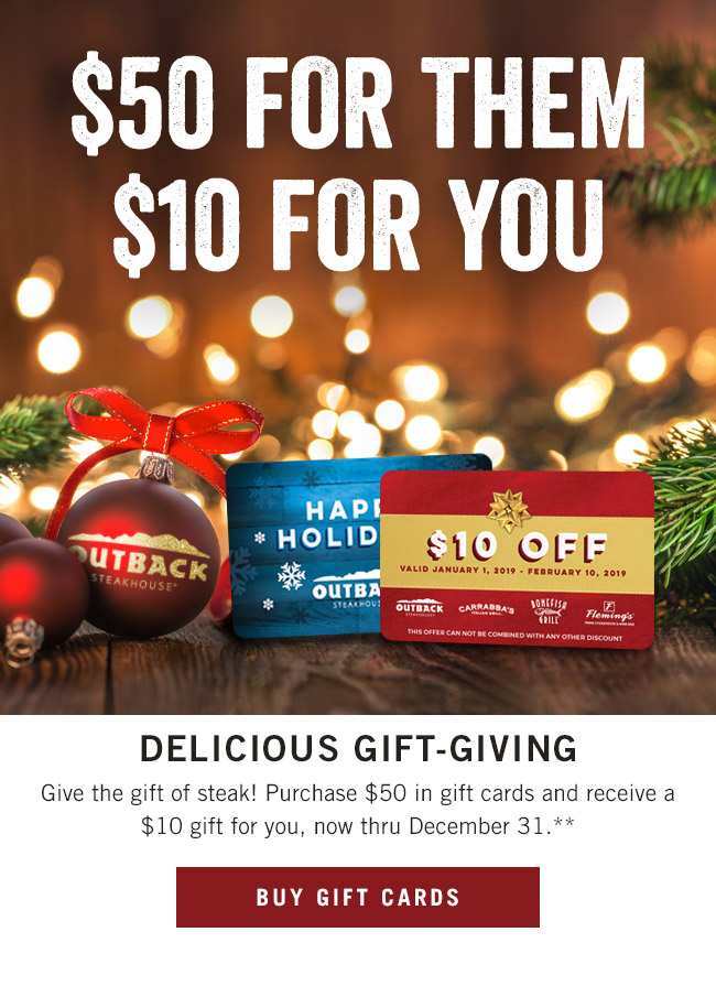 Delicious gift-giving... Give them the gift of steak! Purchase $50 in gift cards and receive a $10 gift for you, now thru December 31.**