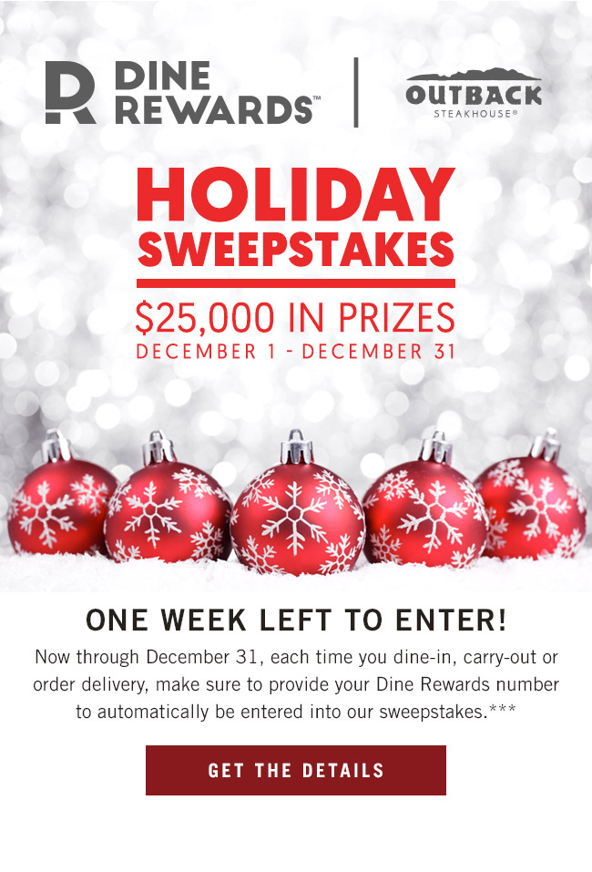Dine Rewards Holiday Sweepstakes - $25,000 in prizes through December 31. One week left to enter! Now through December 31, each time you dine-in, carry-out or order delivery, make sure to provide your Dine Rewards number to automatically be entered into our sweepstakes.***