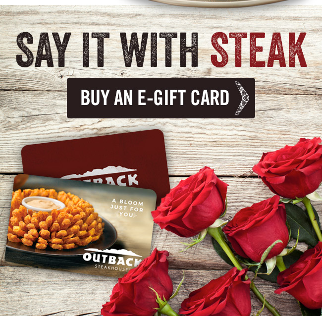 Say it with STEAK - Give your sweetie an Outback gift card