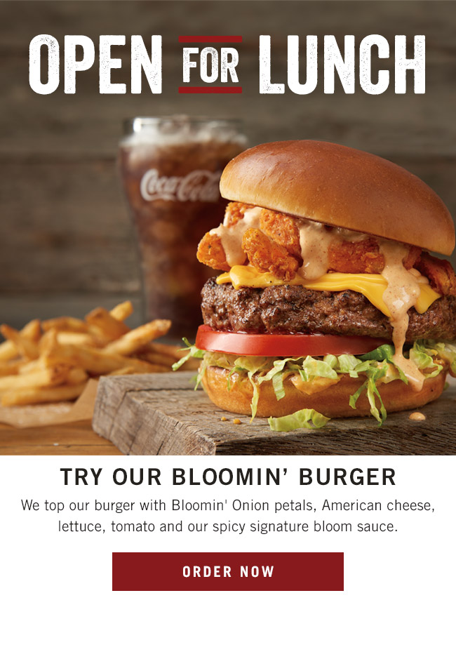 Open for lunch! Try our Bloomin' Burger - We top our burger with Bloomin' Onion petals, American cheese, lettuce, tomato and our spicy signature bloom sauce.