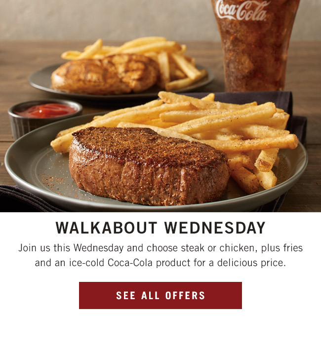 Walkabout Wednesday - Join us this Wednesday and choose steak or chicken, plus fries and an ice-cold Coca-Cola product for a delicious price.