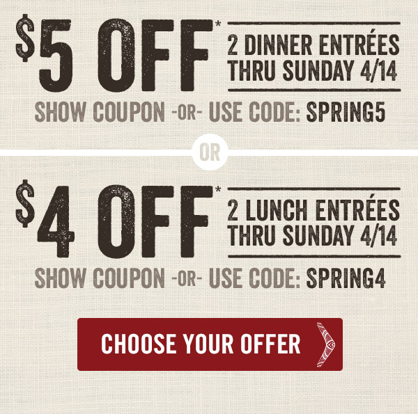 Choose $5 off 2 dinner entrées -or- $4 off 2 lunch entrées thru Sunday 4/14*