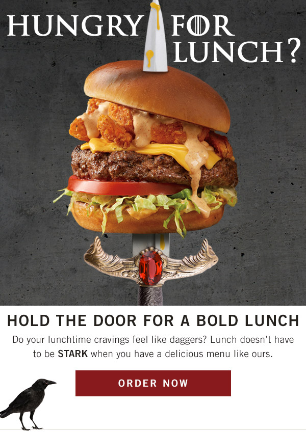 Hungry for lunch? Hold the door for a BOLD lunch... Do your lunchtime cravings feel like daggers? Lunch doesn't have to be STARK when you have a delicious menu like ours.