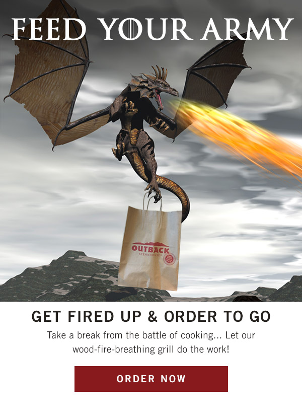 Feed your army: Get fired up and order to go. Take a break from the battle of cooking... Let our wood-fire-breathing grill do the work!