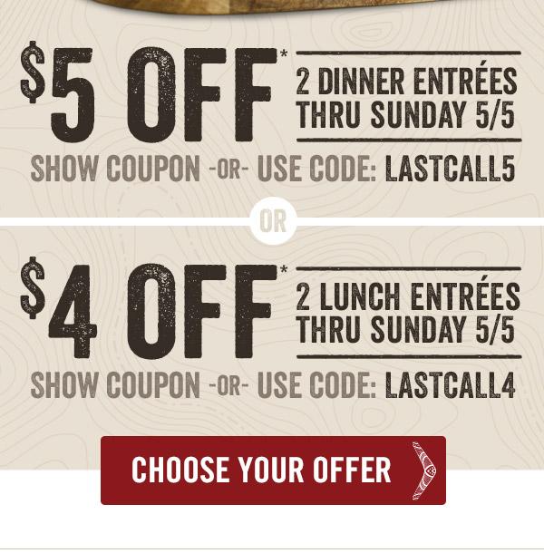Choose $5 off 2 dinner entrées -or- $4 off 2 lunch entrées thru Sunday 5/5*