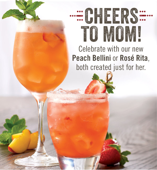 Cheers to Mom! Celebrate with our new Peach Bellini or Rosé Rita, both created just for her.